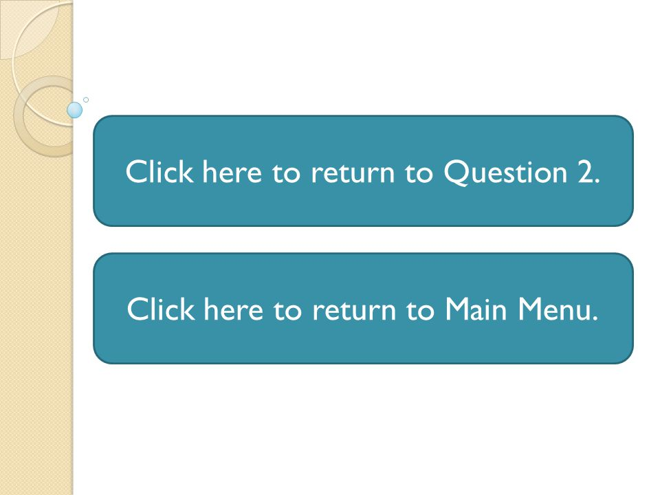 Click here to return to Question 2. Click here to return to Main Menu.