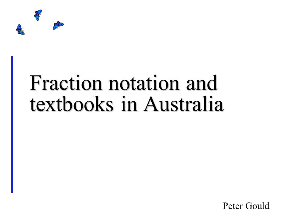Fraction notation and textbooks in Australia Peter Gould