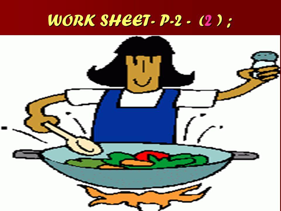 WORK SHEET- P-2 - ( 2 ) ;