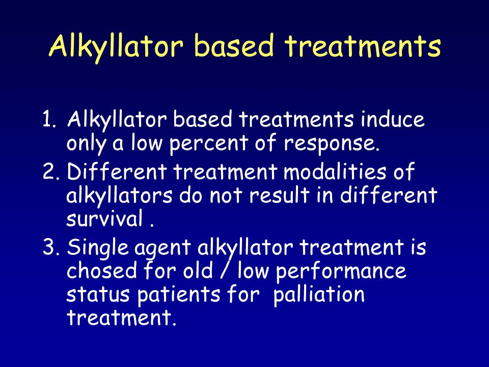 Alkyllator based treatments 1.Alkyllator based treatments induce only a low percent of response. 2.Different treatment modalities of alkyllators do no