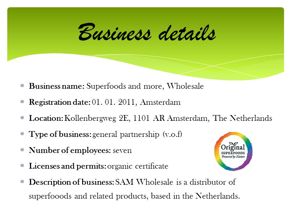  Business name: Superfoods and more, Wholesale  Registration date: 01. 01. 2011, Amsterdam  Location: Kollenbergweg 2E, 1101 AR Amsterdam, The Neth