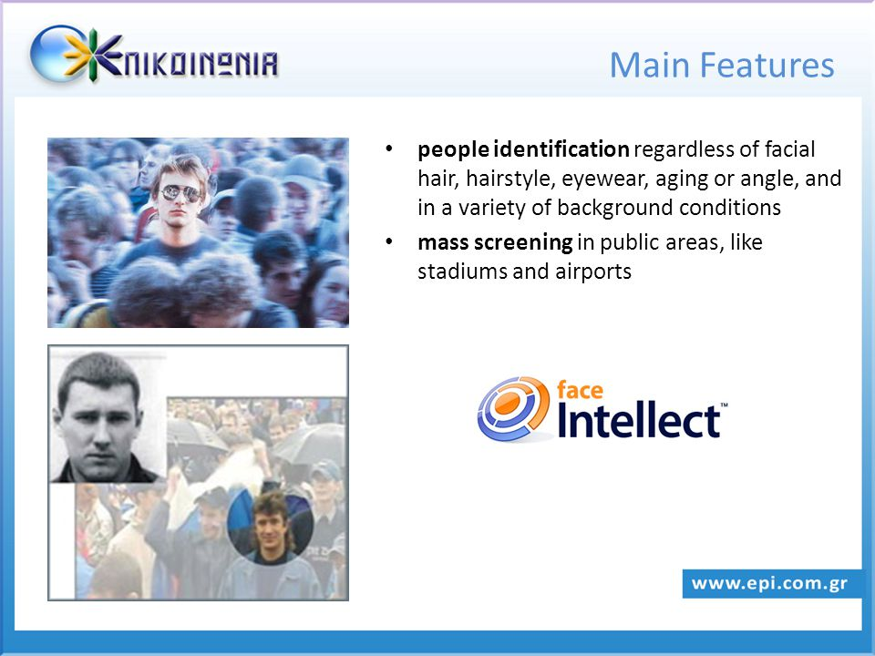 Main Features people identification regardless of facial hair, hairstyle, eyewear, aging or angle, and in a variety of background conditions mass scre