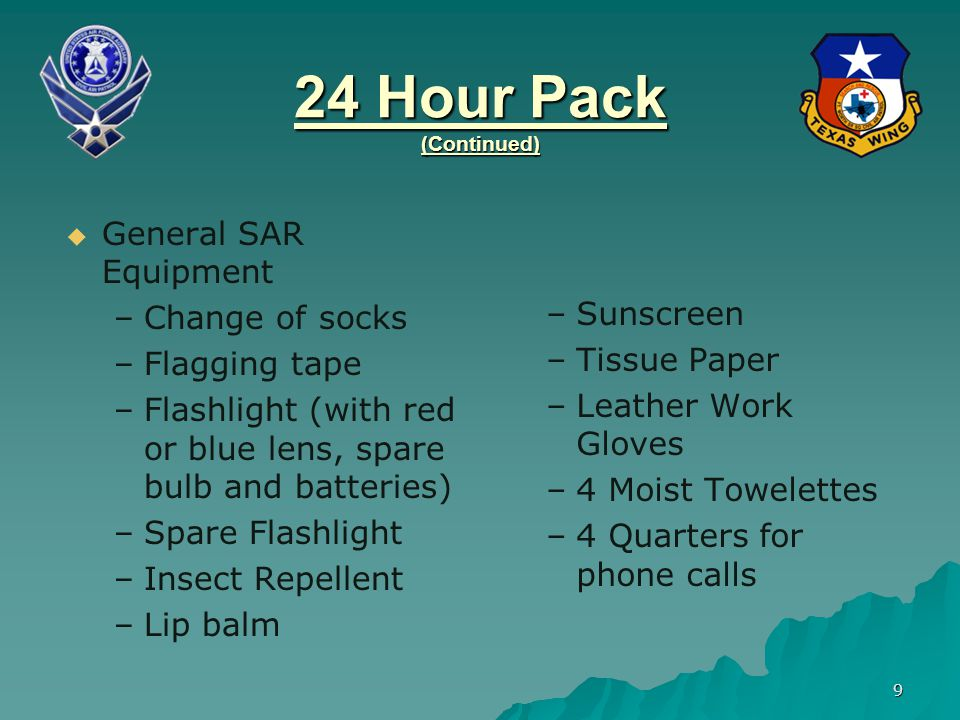 10 24 Hour Pack (Continued)   Other GT Equipment – –2 Meals – –Shelter Material – –Coat (appropriate to climate) – –Poncho – –2 Canteens (1 quart) – –1 Canteen Cup –Compass (Lensatic or Orienteering) –Pocket Knife (Multipurpose knife or tool like Swiss Army Knives or Gerber Tools)
