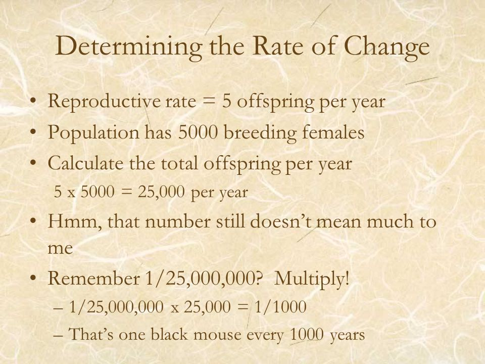 Determining the Rate of Change Reproductive rate = 5 offspring per year Population has 5000 breeding females Calculate the total offspring per year 5