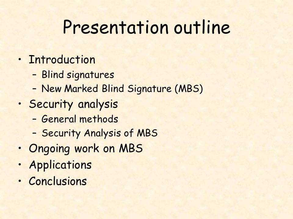 Presentation outline Introduction –Blind signatures –New Marked Blind Signature (MBS) Security analysis –General methods –Security Analysis of MBS Ong