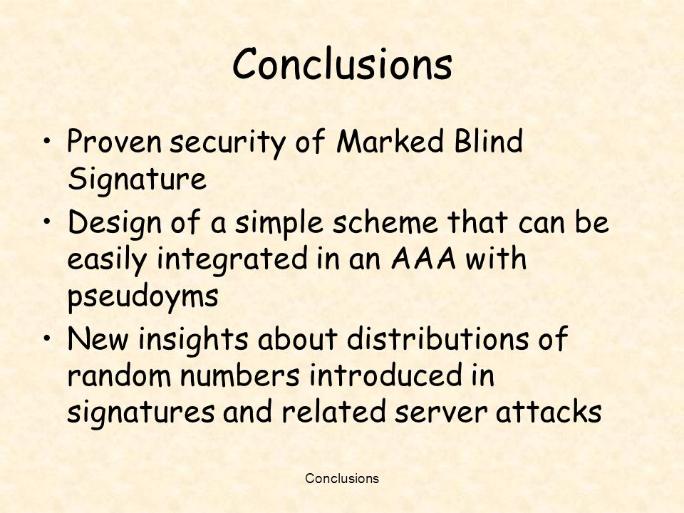 Conclusions Proven security of Marked Blind Signature Design of a simple scheme that can be easily integrated in an AAA with pseudoyms New insights ab