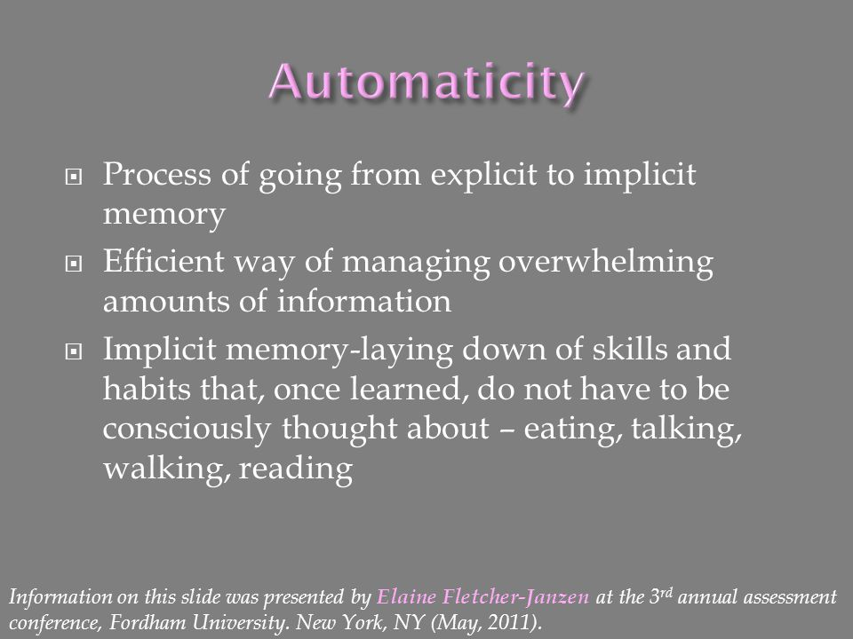  Process of going from explicit to implicit memory  Efficient way of managing overwhelming amounts of information  Implicit memory-laying down of s