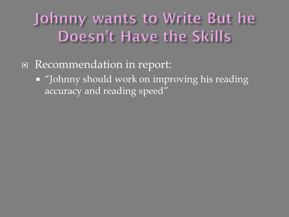 """ Recommendation in report:  """"Johnny should work on improving his reading accuracy and reading speed"""""""