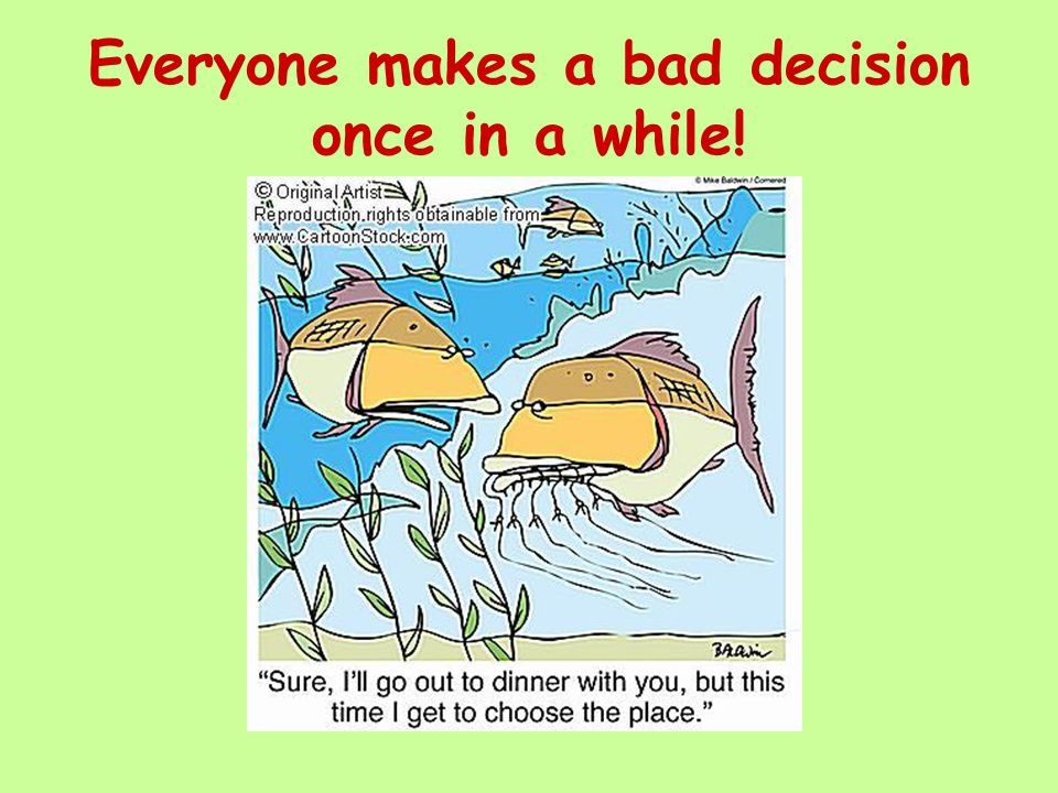 Everyone makes a bad decision once in a while!