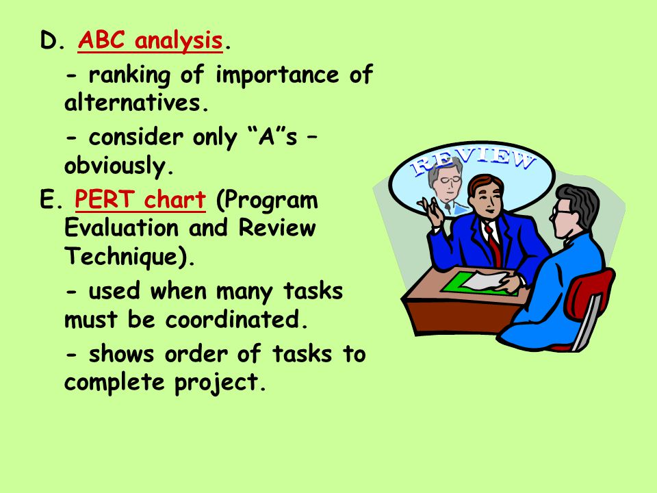 """D. ABC analysis. - ranking of importance of alternatives. - consider only """"A""""s – obviously. E. PERT chart (Program Evaluation and Review Technique). -"""