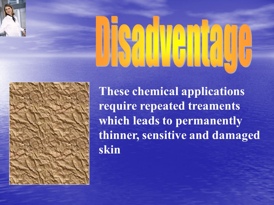 These chemical applications require repeated treaments which leads to permanently thinner, sensitive and damaged skin
