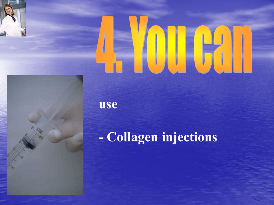 use - Collagen injections