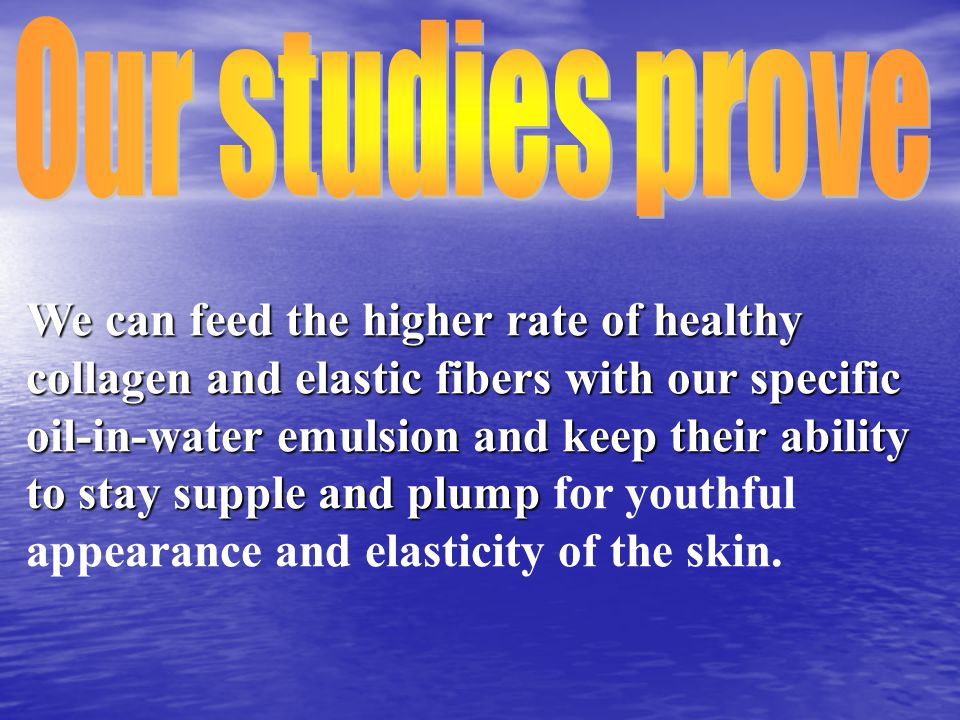 We can feed the higher rate of healthy collagen and elastic fibers with our specific oil-in-water emulsion and keep their ability to stay supple and plump We can feed the higher rate of healthy collagen and elastic fibers with our specific oil-in-water emulsion and keep their ability to stay supple and plump for youthful appearance and elasticity of the skin.