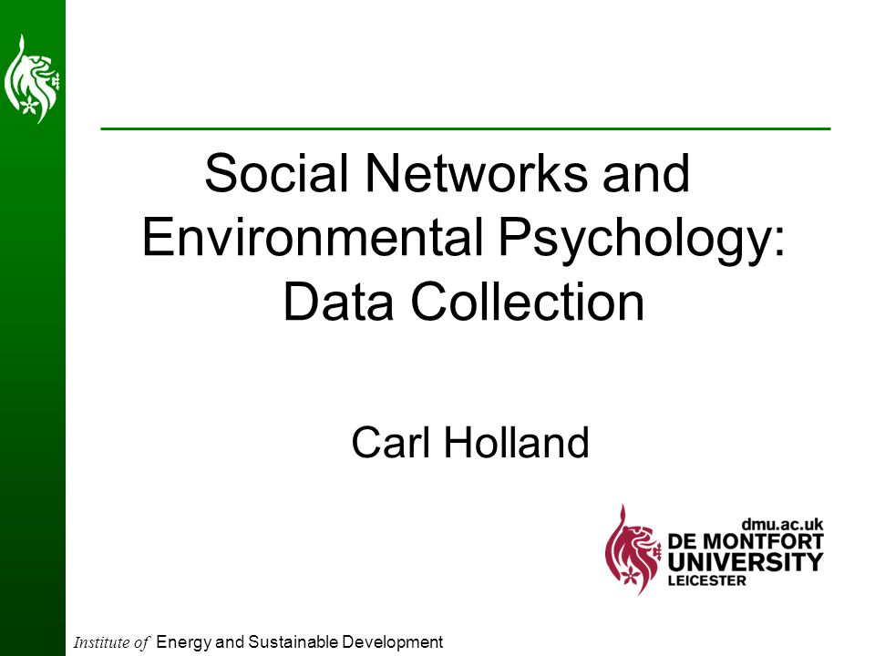 Institute of Energy and Sustainable Development Carl Holland Social Networks and Environmental Psychology: Data Collection