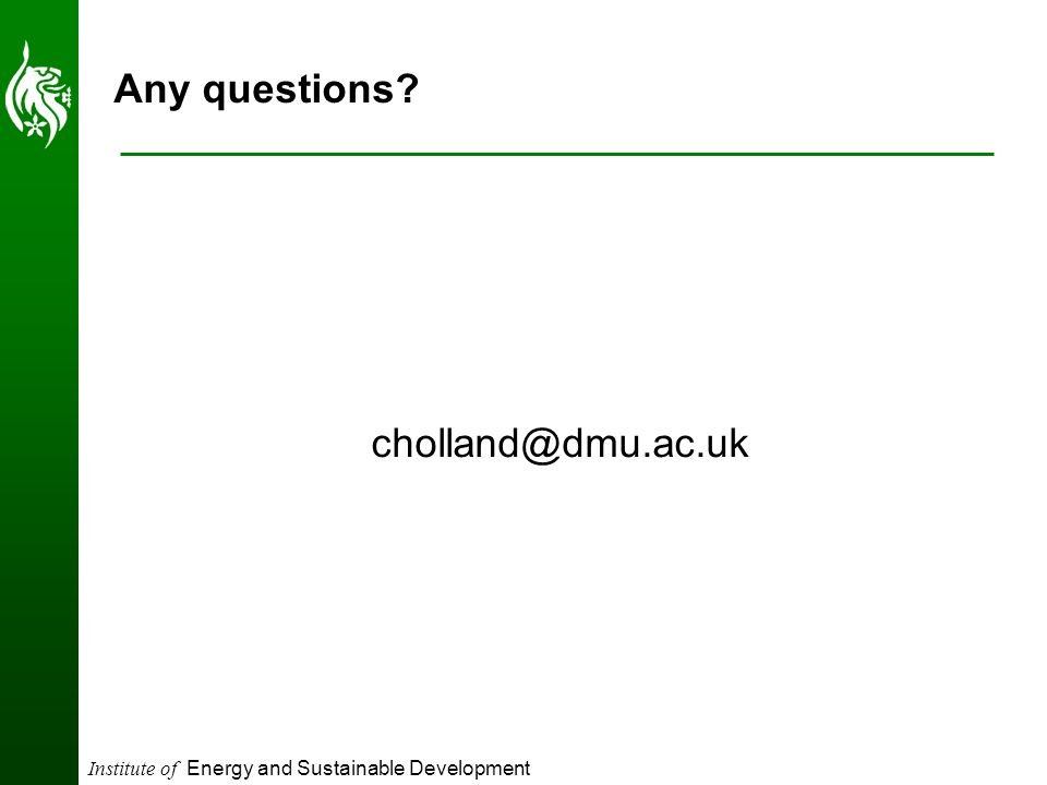 Institute of Energy and Sustainable Development Any questions cholland@dmu.ac.uk