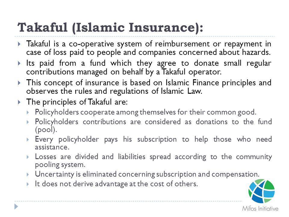 Takaful (Islamic Insurance):  Takaful is a co-operative system of reimbursement or repayment in case of loss paid to people and companies concerned a