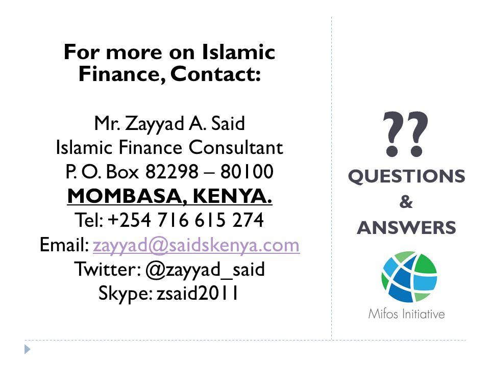 ?? QUESTIONS & ANSWERS For more on Islamic Finance, Contact: Mr. Zayyad A. Said Islamic Finance Consultant P. O. Box 82298 – 80100 MOMBASA, KENYA. Tel