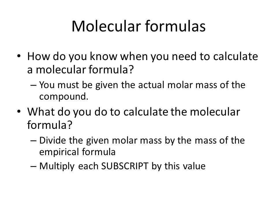 Molecular formulas How do you know when you need to calculate a molecular formula.
