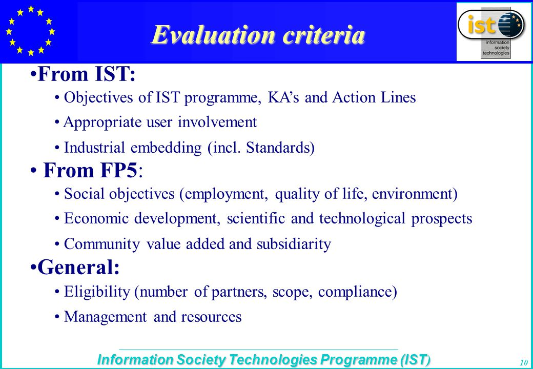 The IST Programme Information Society Technologies Programme (IST ) 10 Evaluation criteria From IST: Objectives of IST programme, KA's and Action Line