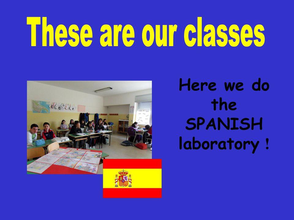 Here we do the SPANISH laboratory !