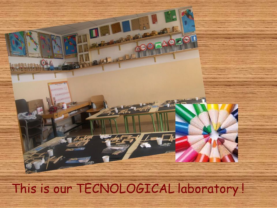 This is our TECNOLOGICAL laboratory !