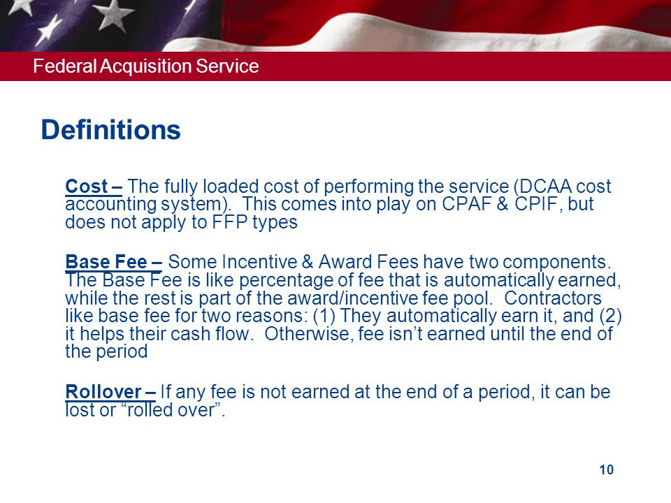 Federal Acquisition Service 10 Definitions  Cost – The fully loaded cost of performing the service (DCAA cost accounting system).