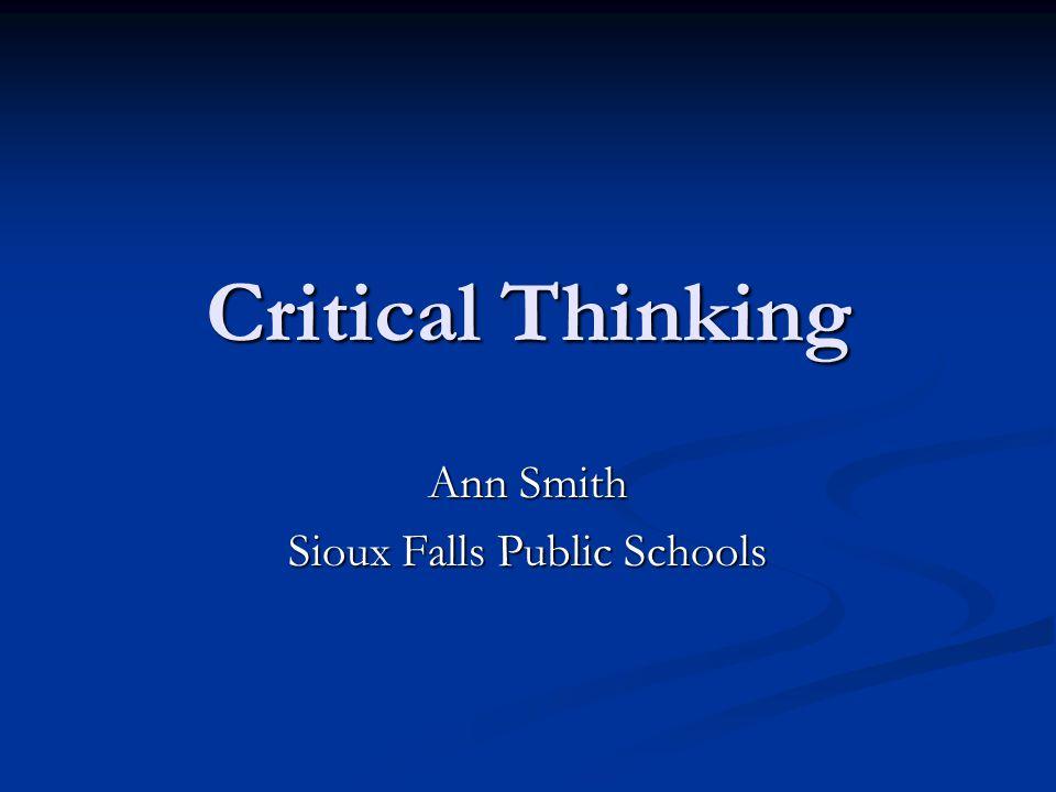 Critical Thinking Ann Smith Sioux Falls Public Schools