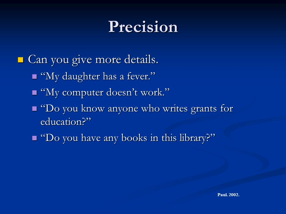 """Precision Can you give more details. Can you give more details. """"My daughter has a fever."""" """"My daughter has a fever."""" """"My computer doesn't work."""" """"My"""