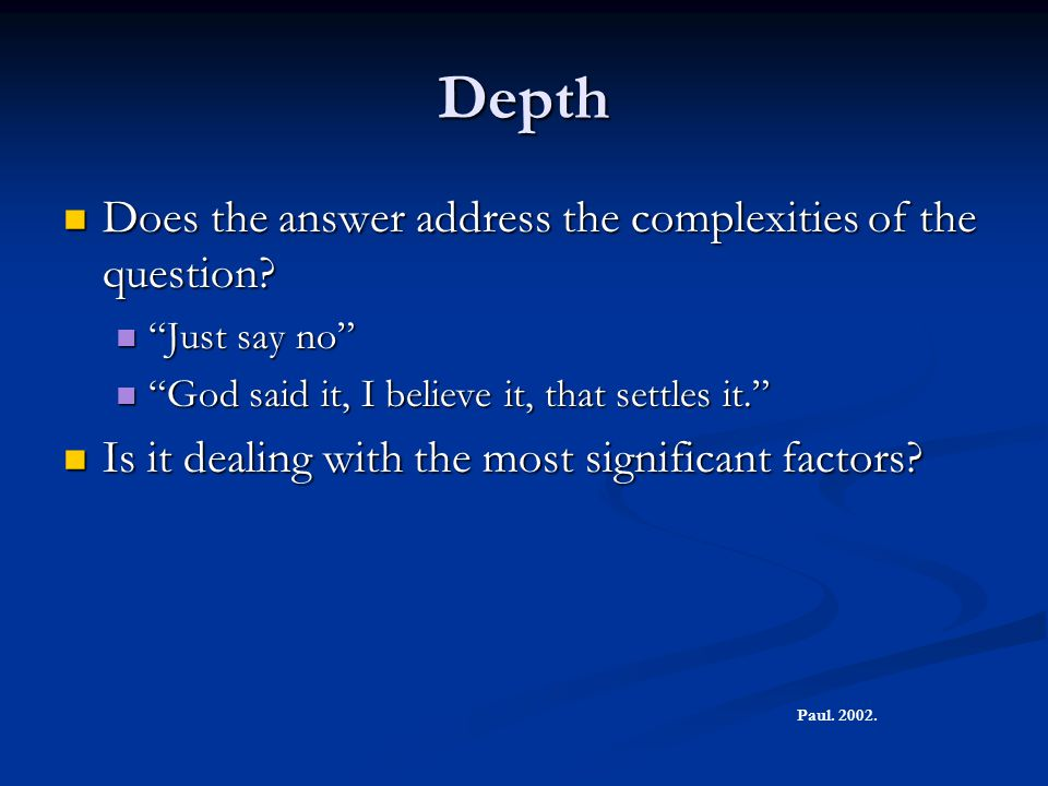 """Depth Does the answer address the complexities of the question? Does the answer address the complexities of the question? """"Just say no"""" """"Just say no"""""""