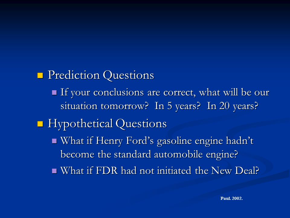 Prediction Questions Prediction Questions If your conclusions are correct, what will be our situation tomorrow? In 5 years? In 20 years? If your concl