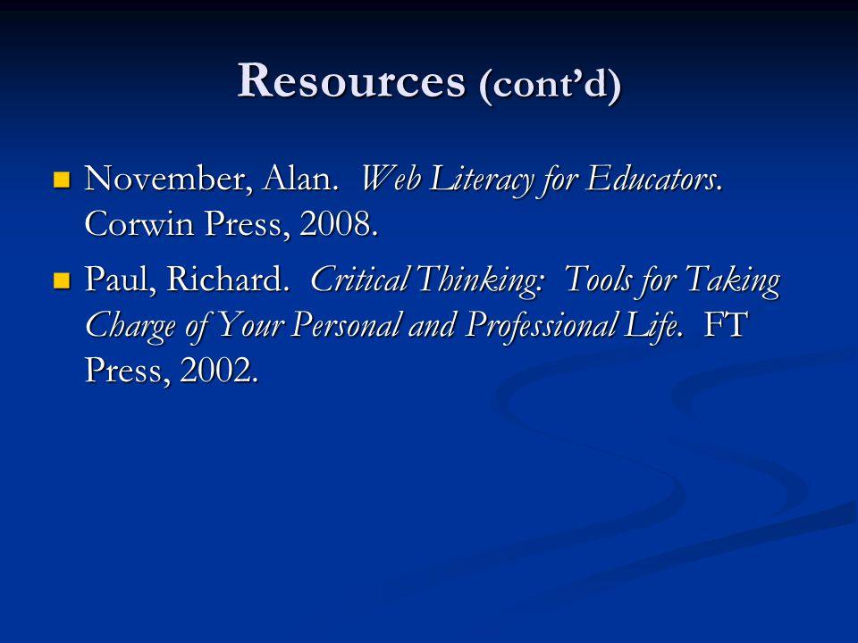Resources (cont'd) November, Alan. Web Literacy for Educators. Corwin Press, 2008. November, Alan. Web Literacy for Educators. Corwin Press, 2008. Pau