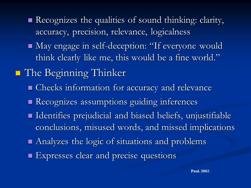 Recognizes the qualities of sound thinking: clarity, accuracy, precision, relevance, logicalness Recognizes the qualities of sound thinking: clarity,