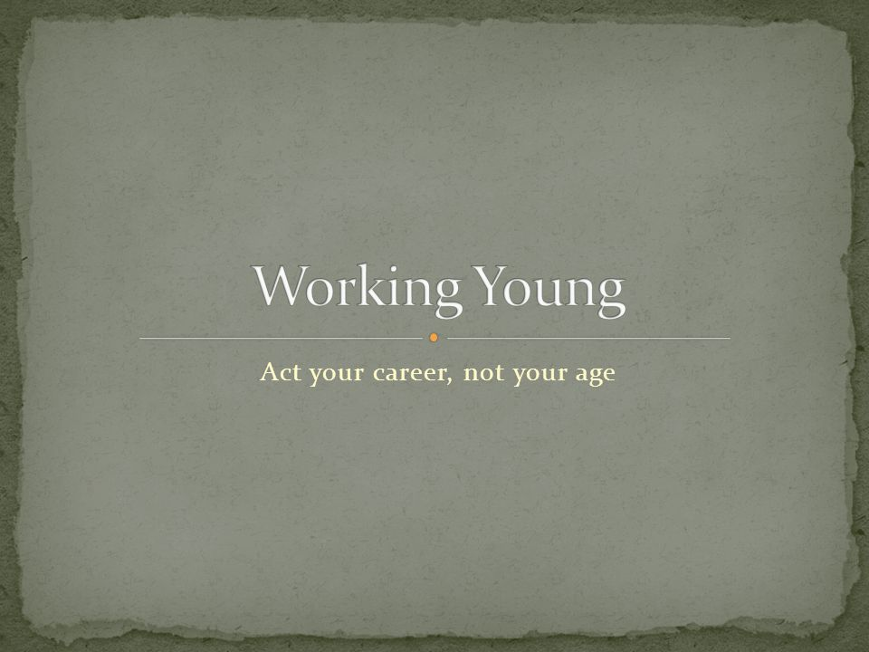 Act your career, not your age