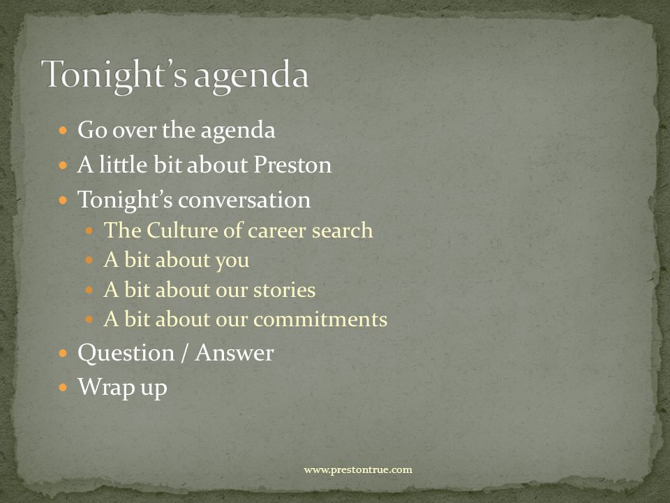Go over the agenda A little bit about Preston Tonight's conversation The Culture of career search A bit about you A bit about our stories A bit about our commitments Question / Answer Wrap up
