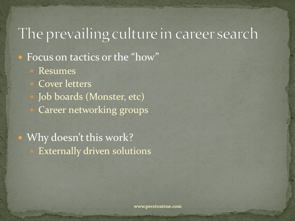 Focus on tactics or the how Resumes Cover letters Job boards (Monster, etc) Career networking groups Why doesn't this work.
