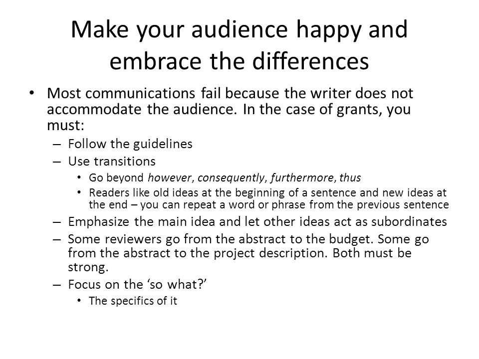 Make your audience happy and embrace the differences Most communications fail because the writer does not accommodate the audience.