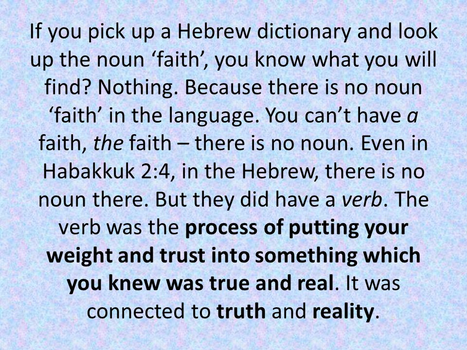 If you pick up a Hebrew dictionary and look up the noun 'faith', you know what you will find.