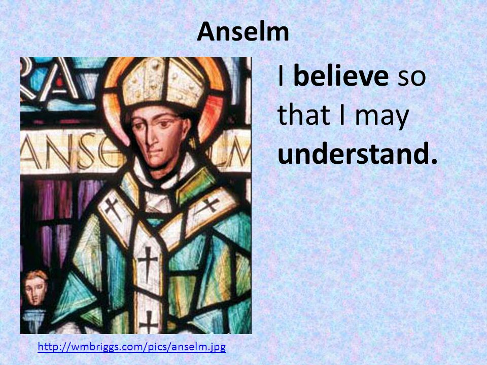 Anselm I believe so that I may understand. http://wmbriggs.com/pics/anselm.jpg