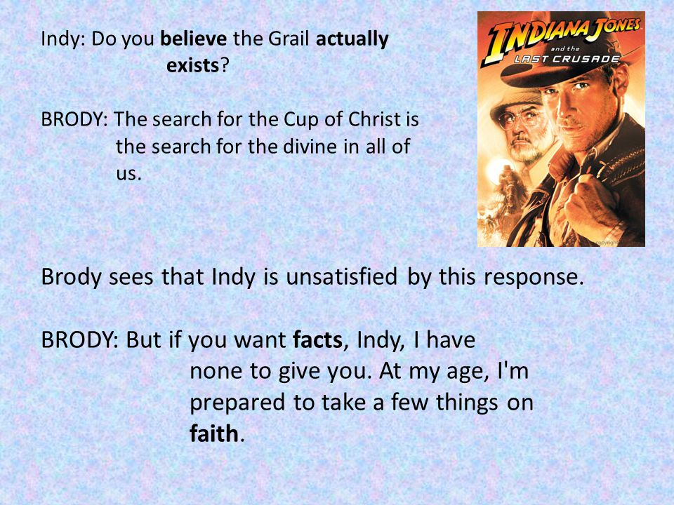Indy: Do you believe the Grail actually exists.