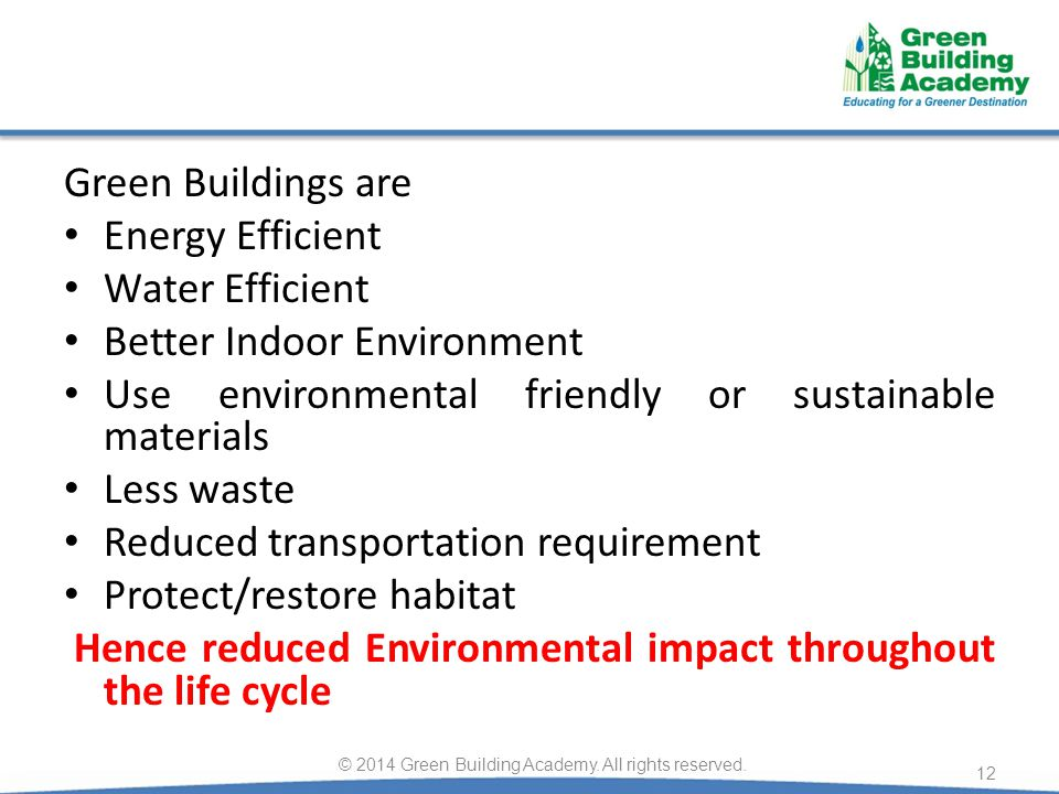 Green Buildings are Energy Efficient Water Efficient Better Indoor Environment Use environmental friendly or sustainable materials Less waste Reduced