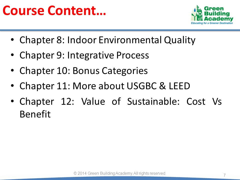 Course Content… Chapter 8: Indoor Environmental Quality Chapter 9: Integrative Process Chapter 10: Bonus Categories Chapter 11: More about USGBC & LEE