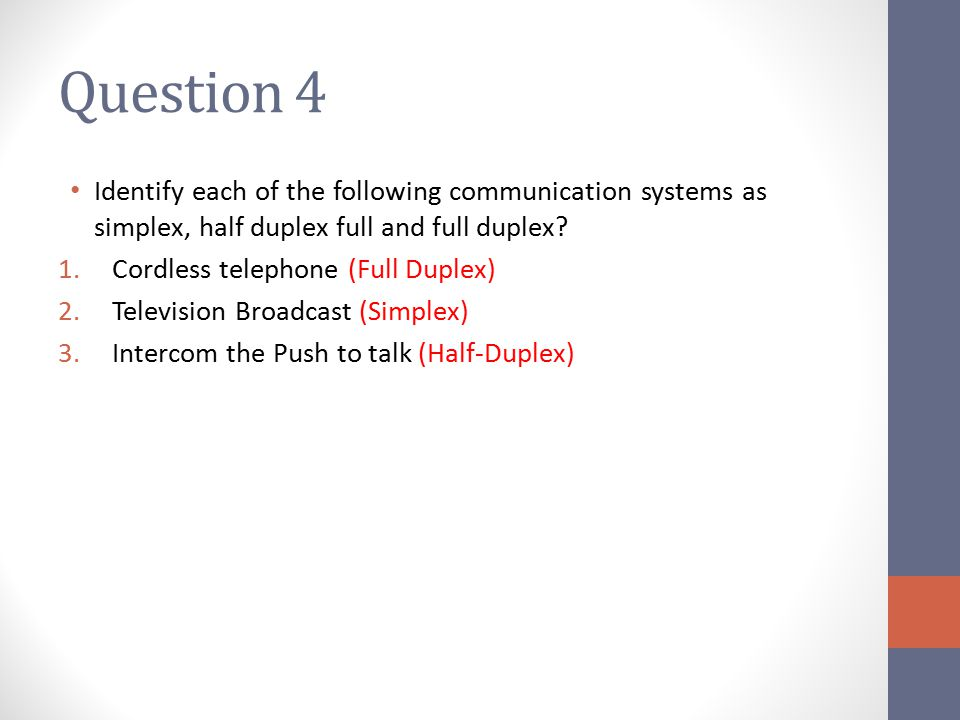 Question 4 Identify each of the following communication systems as simplex, half duplex full and full duplex.