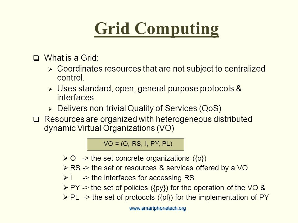 Grid Computing  What is a Grid:  Coordinates resources that are not subject to centralized control.  Uses standard, open, general purpose protocols