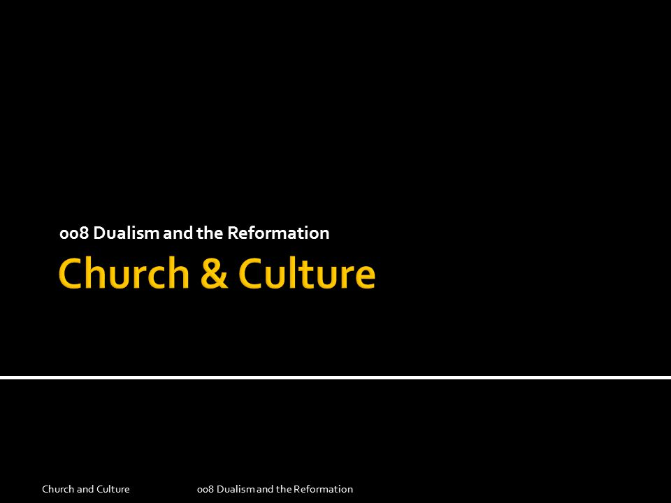 008 Dualism and the Reformation Church and Culture008 Dualism and the Reformation