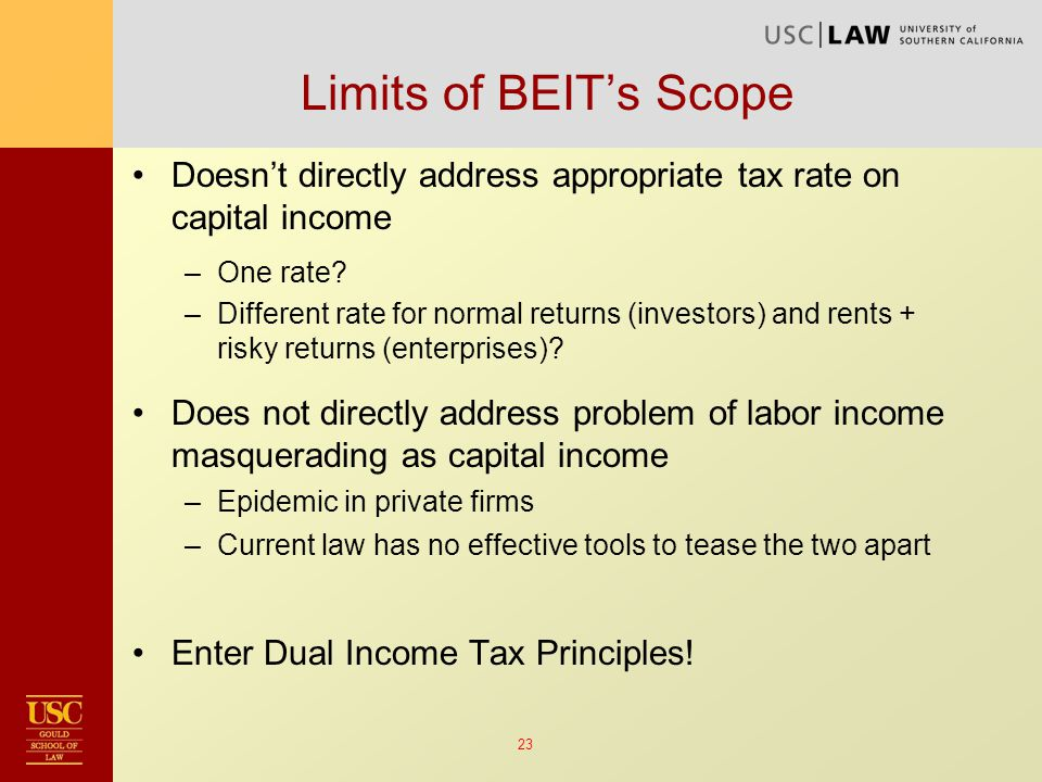 23 Limits of BEIT's Scope Doesn't directly address appropriate tax rate on capital income –One rate.