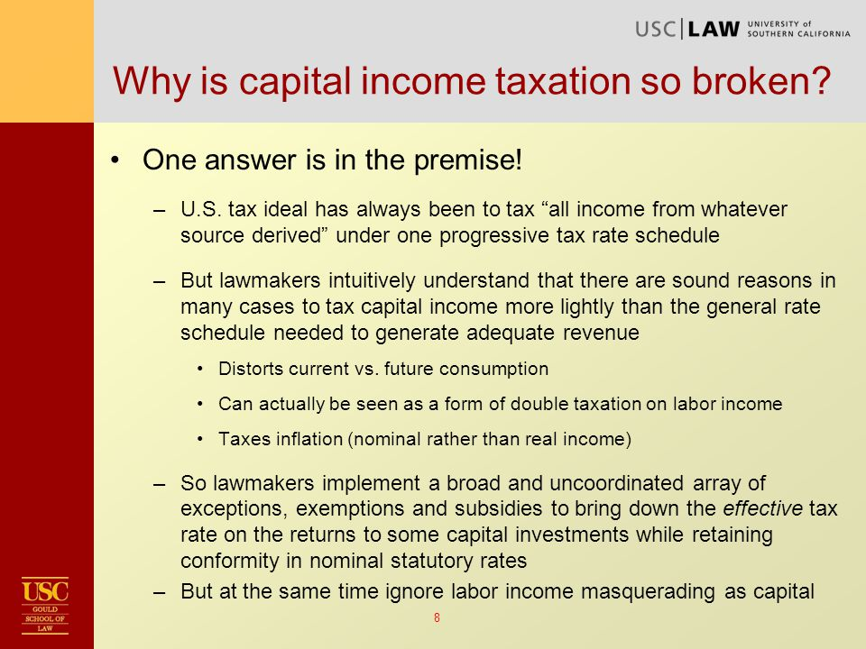 9 So why tax capital income at all.