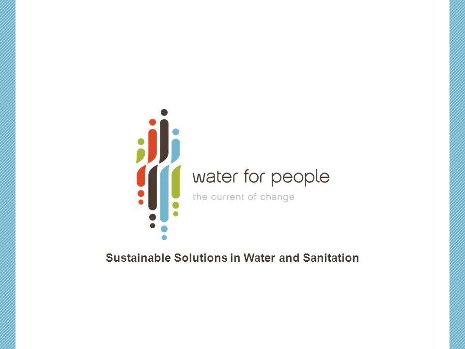THE EFFECT Solving water poverty through long-lasting solutions Creating charity independence Influencing the water & sanitation sector toward best practices Monitoring, gathering and publicizing the data and analysis of what works