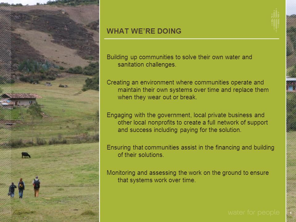 WHAT WE'RE DOING 8 Building up communities to solve their own water and sanitation challenges.