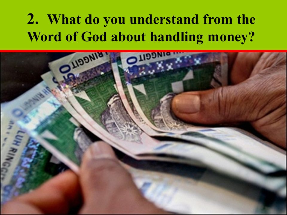 2. What do you understand from the Word of God about handling money?