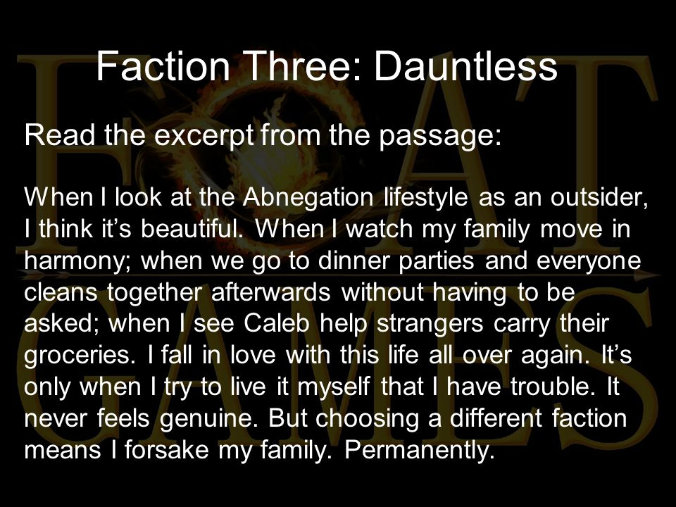 Faction Three: Dauntless Read the excerpt from the passage: When I look at the Abnegation lifestyle as an outsider, I think it's beautiful.